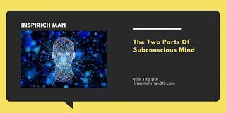 The two parts of subconscious mind